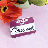 Hello! I'm Your Weird Aunt hard enamel pin