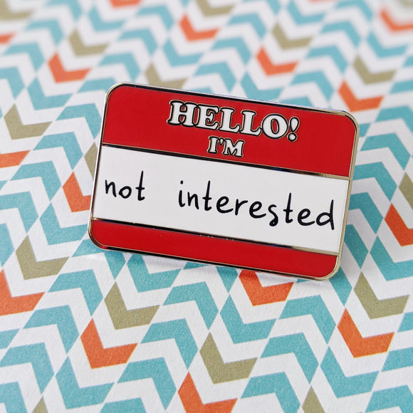 Hello! I'm Not Interested hard enamel pin