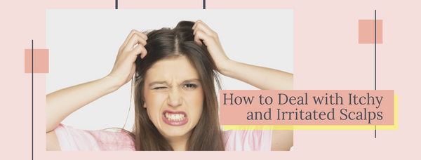 How to deal with Itchy and Irritated Scalps