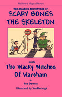Scary Bones Meets the Wacky Witches of Wareham: The Amazing Adventures of Scary Bones the Skeleton: the Fourth Adventure by Ron Dawson [Signed] - The Real Book Shop