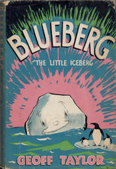 Blueberg the Little Iceberg by Geoff Taylor FIRST EDITION