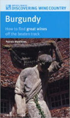 Burgundy: How to Find Great Wines Off the Beaten Track (Mitchell Beazley Discovering Wine Country) by Patrick Matthews