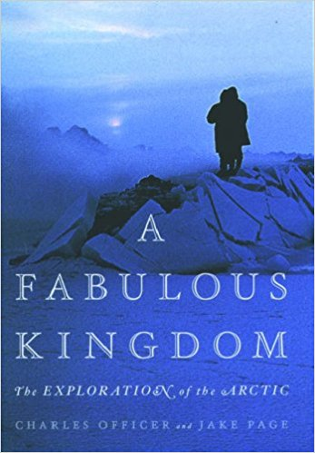 A Fabulous Kingdom: The Exploration of the Arctic by Charles Officer and Jake Page