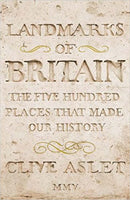 Landmarks Of Britain : The Five Hundred Places That Made Our History by Clive Aslet