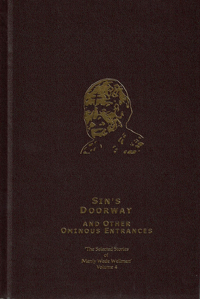 Sin's Doorway and other Ominous Entrances [The Selected Stories of Manly Wade Wellman] by Manly Wade Wellman