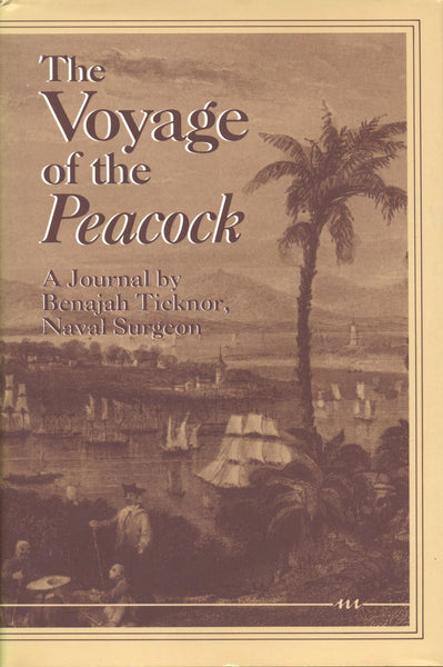 The Voyage of the Peacock: A Journal by Benajah Ticknor, Naval Surgeon