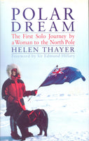 Polar Dream: The First Solo Journey by a Woman to the North Pole by Helen Thayer (Foreward by Sir Edmund Hillary)