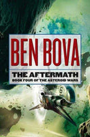 The Aftermath [Book four of the Asteroid Wars] by Ben Bova FIRST EDITION