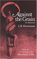 Against the Grain by J. K. Huysmans