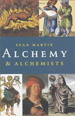 Alchemy and Alchemists by Sean Martin