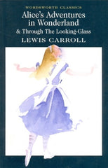 Alice's Adventures in Wonderland & Through the Looking Glass (Wordsworth Classics) by Lewis Carroll - The Real Book Shop