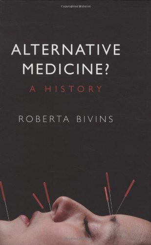 Alternative Medicine? A History by Roberta Bivins - The Real Book Shop
