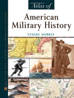 Atlas of American Military History by Stuart Murray