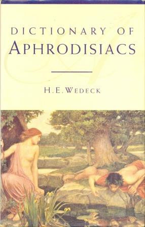 Dictionary of Aphrodisiacs by H E Wedeck [used-very good] - The Real Book Shop
