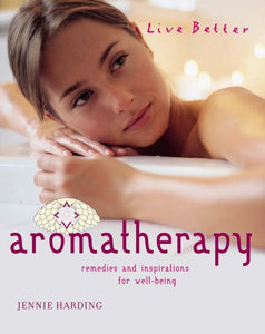 Aromatherapy: Remedies and Inspirations for Well-being by Jennie Harding - The Real Book Shop