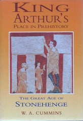 King Arthur's Place in Prehistory: Great Age of Stonehenge by W A Cmmins - The Real Book Shop