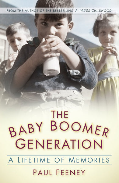 The Baby Boomer Generation: A Lifetime of Memories by Paul Feeney