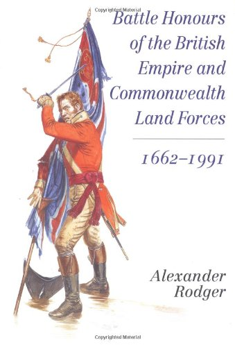 Battle Honours of the British Empire and Commonwealth Land Forces 1662-1991 by Alexander Rodger