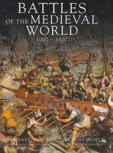 Battles of the Medieval World 1000-1500: From Hastings to Constantinople by Kelly & Dougherty, Martin & Dicki, Iain & Jestice, Phyllis G. & Jorgensen, Christer DeVries - The Real Book Shop