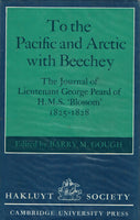 To the Pacific and Arctic with Beechey: The Journal of Lieutenant George Peard of H. M. S. 'Blossom' 1825-1828 Barry M. Gough (ed)
