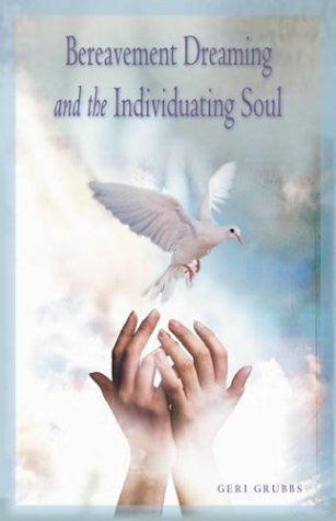 Bereavement Dreaming and the Individuating Soul by Geri Grubbs - The Real Book Shop