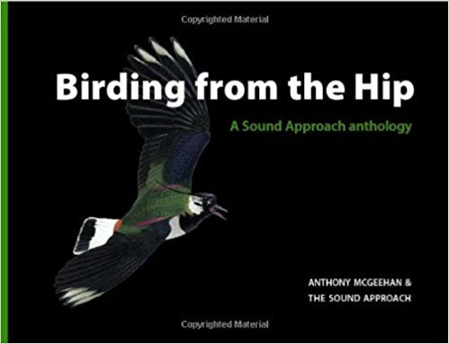 Birding from the Hip: A Sound Approach Anthology by Anthony McGeehan (Author),‎ Mullarney Killian (Illustrator)