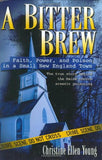 A Bitter Brew: Faith, Power, and Poison in a Small New England Town by Christine Ellen Young - The Real Book Shop