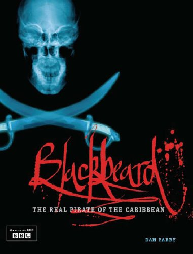 Blackbeard: The Real Pirate of the Caribbean by Dan Parry