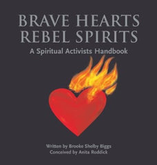 Brave Hearts Rebel Spirits: The Spiritual Activists Handbook by Brooke Shelby Biggs and Anita Roddick [SIGNED BY ANITA RODDICK] [used: very good] - The Real Book Shop