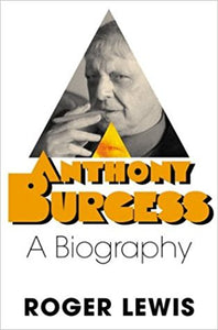 Anthony Burgess by Roger Lewis FIRST US EDITION