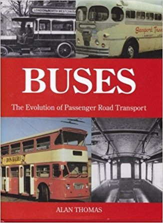 Buses: The Evolution of Passenger Road Transport by Alan Thomas
