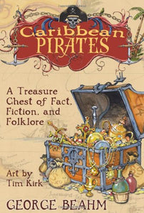 Caribbean Pirates: A Treasure Chest of Fact, Fiction, and Folklore by George Beahm