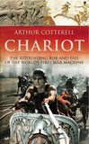 Chariot: The Astounding Rise and Fall of the World's First War Machine by Arthur Cotterell - The Real Book Shop