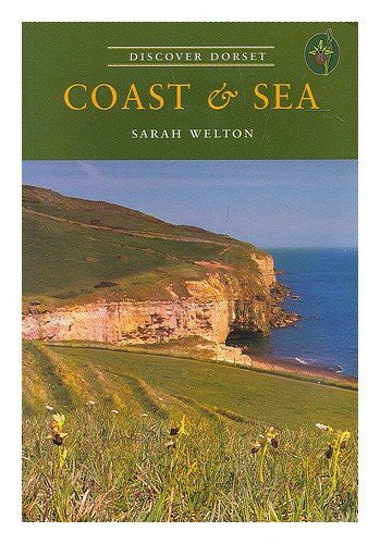 Coast and Sea (Discover Dorset) by Sarah Welton - The Real Book Shop