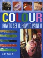 Colour: How to see it, how to paint it by Judy Martin [used-very good] - The Real Book Shop