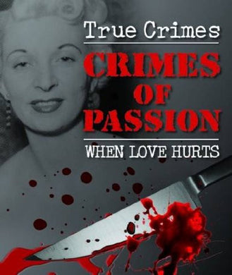 True Crimes: Crimes of Passion - When Love Hurts - The Real Book Shop