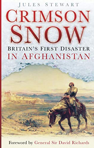 Crimson Snow: Britain's First Disaster in Afghanistan by Jules Stewart