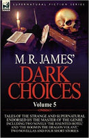 M. R. James' Dark Choices: Volume 5-A Selection of Fine Tales of the Strange and Supernatural Endorsed by the Master of the Genre