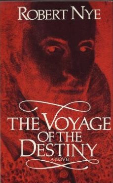 The Voyage of the Destiny - a Novel by Robert Nye - The Real Book Shop