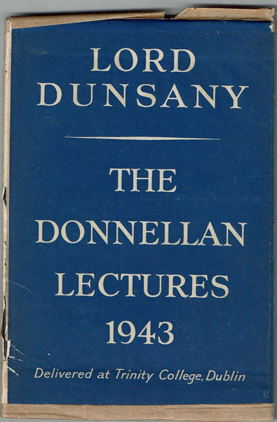 The Donnellan Lectures 1943 Delivered at Trinity College, Dublin by Lord Dunsany