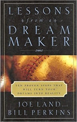 Lessons from a Dream Maker: Ten Proven Steps that will Turn your Dreams into Reality by Joe Land and Bill Perkins