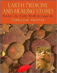 Earth Medicine and Healing Stones: Practices for Health, Wealth and Longevity by Carollanne Crichton