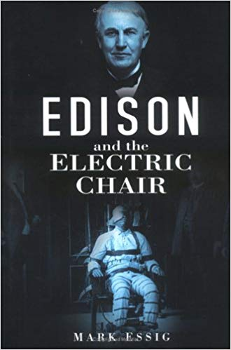 Edison and the Electric Chair by Mark Essig
