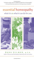 Essential Homeopathy: what it is and what it can do for you by Dana Ullman M.P.H.