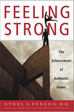 Feeling Strong: The Achievement of Authentic Power by Ethel S Person, MD