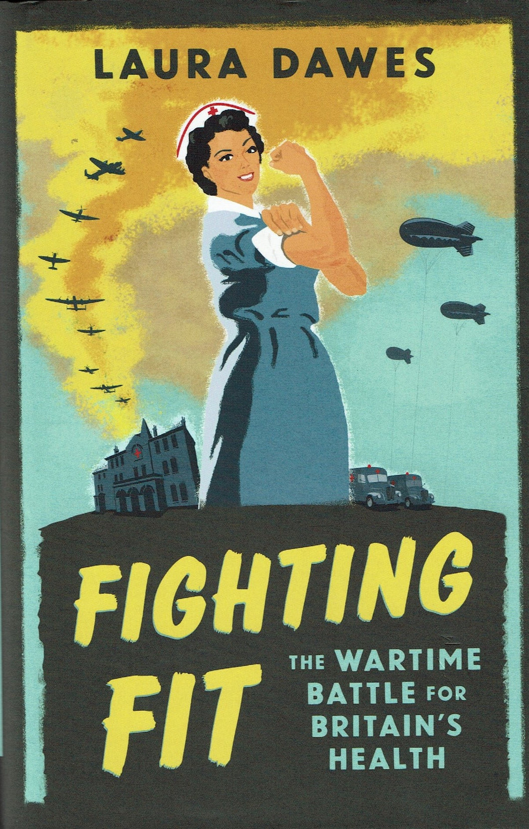Fighting Fit: The Wartime Battle for Britain's Health by Laura Dawes