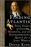 Finding Atlantis: A True Story of Genius, Madness, and an Extraordinary Quest for a Lost World by David King