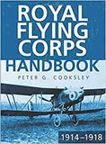 Royal Flying Corps Handbook 1914 - 1918 by Peter G. Cooksley