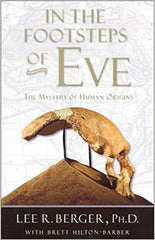 In the Footsteps of Eve: The Mystery of Human Origins by Lee R. Berger, Ph.D.