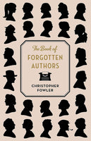 The Book of Forgotton Authors by Christopher Fowler